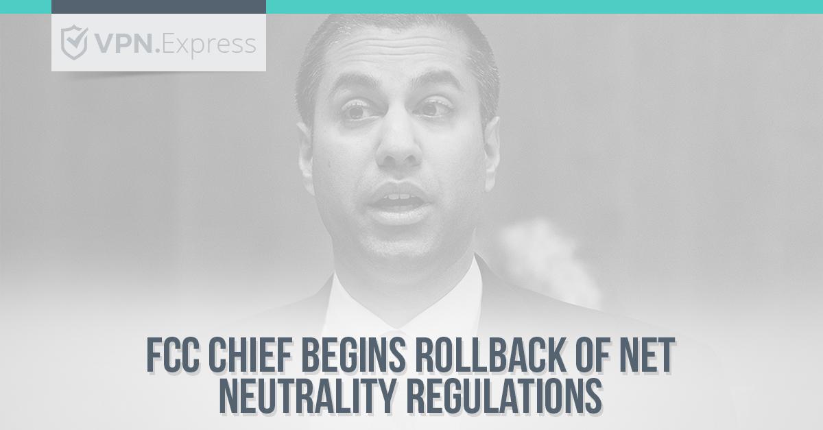 FCC Chief begins Rollback of Net Neutrality Regulations