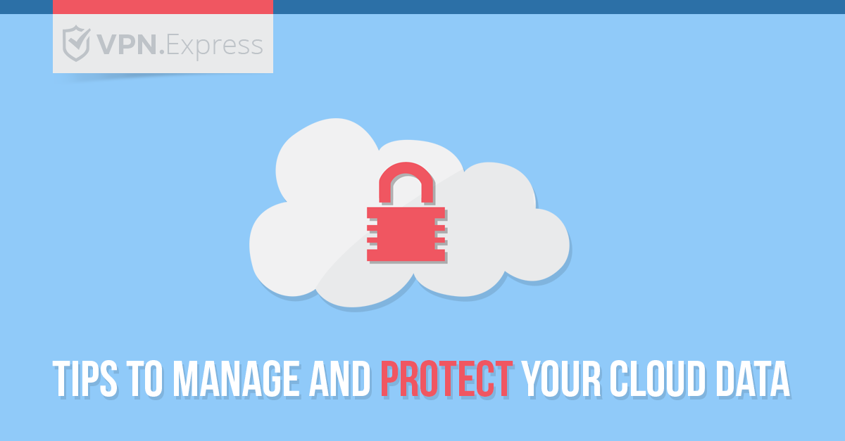 Tips to manage and protect your Cloud data