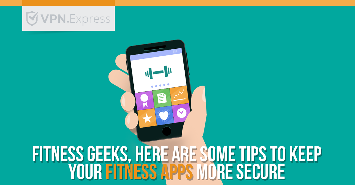 Fitness Geeks, here are some tips to keep your fitness apps more secure