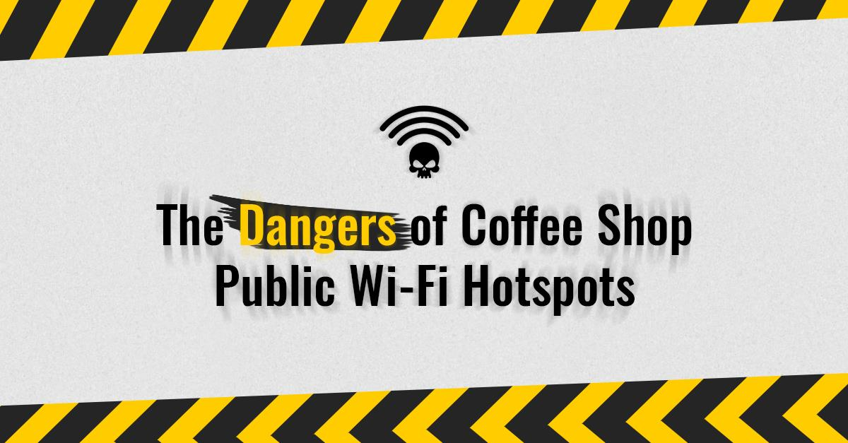 Coffee shop wifi dangers